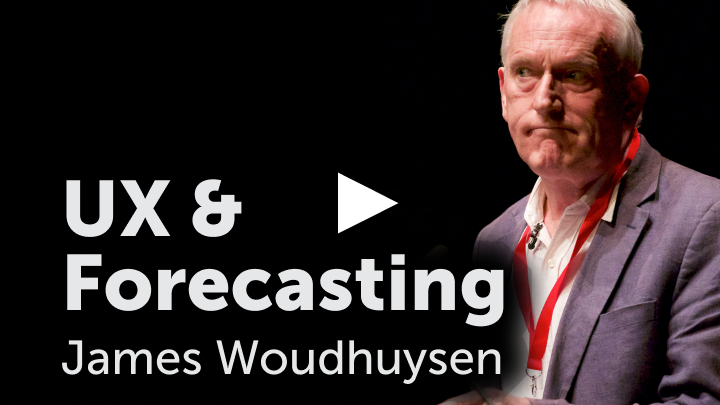 UX and Forecasting - James Woudhuysen